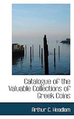 Catalogue of the Valuable Collections of Greek Coins af Arthur C. Headlam