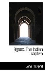 Agnes, the Indian Captive af John Mitford