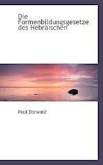 Die Formenbildungsgesetze Des Hebraischen af Paul Dorwald, Paul Drwald