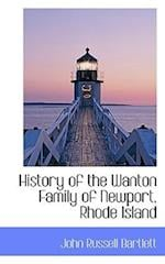 History of the Wanton Family of Newport, Rhode Island af John Russell Bartlett