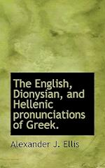 The English, Dionysian, and Hellenic Pronunciations of Greek. af Alexander John Ellis