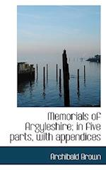 Memorials of Argyleshire; In Five Parts, with Appendices af Archibald Brown