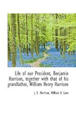 Life of our President, Benjamin Harrison, together with that of his grandfather, William Henry Harri af William B. Lane, J. E. Morrison