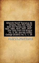 Iohannis Wyclif Tractatus de Simonia. Now First Edited from the Vienna Mss. 4536, 1622, 4504, 4515, af John Wycliffe, Michael Henry Dziewicki, Sigmund Herzberg-Frnkel
