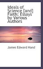 Ideals of Science [And] Faith; Essays by Various Authors af James Edward Hand