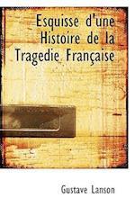 Esquisse D'Une Histoire de La Tragedie Francaise af Gustave Lanson