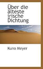 Uber Die Alteste Irische Dichtung af Kuno Meyer