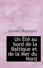 Un T Au Bord de La Baltique Et de La Mer Du Nord af Xavier Marmier