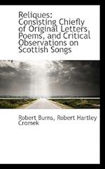 Reliques: Consisting Chiefly of Original Letters, Poems, and Critical Observations on Scottish Songs