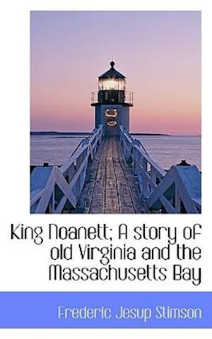 King Noanett; A story of old Virginia and the Massachusetts Bay
