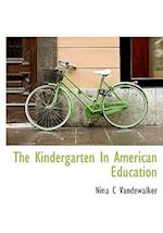 The Kindergarten in American Education af Nina C. Vandewalker