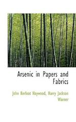 Arsenic in Papers and Fabrics af John Kerfoot Haywood, Harry Jackson Warner