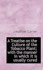 A Treatise on the Culture of the Tobacco Plant; With the Manner in Which It Is Usually Cured af Jonathan Carver