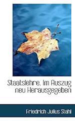 Staatslehre. Im Auszug Neu Herausgegeben af Friedrich Julius Stahl