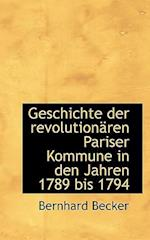Geschichte Der Revolutionaren Pariser Kommune in Den Jahren 1789 Bis 1794 af Bernhard Becker