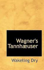 Wagner's Tannhaeuser af Wakeling Dry
