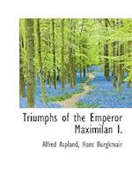 Triumphs of the Emperor Maximilan I. af Alfred Aspland, Hans Burgkmair