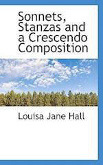 Sonnets, Stanzas and a Crescendo Composition af Louisa Jane Hall