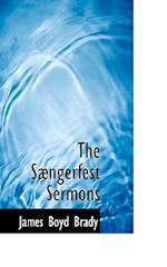 The S Ngerfest Sermons af James Boyd Brady