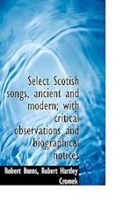 Select Scotish songs, ancient and modern; with critical observations and biographical notices
