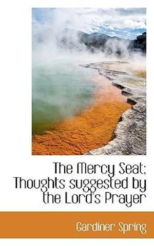 The Mercy Seat; Thoughts suggested by the Lord's Prayer