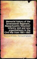 Memorial history of the Seventeenth Regiment, Massachusetts Volunteer Infantry (old and new organiza