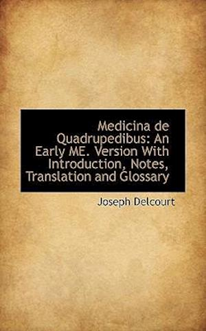 Medicina de Quadrupedibus: An Early ME. Version With Introduction, Notes, Translation and Glossary