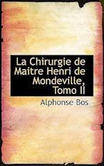 La Chirurgie de Maitre Henri de Mondeville, Tomo II af Alphonse Bos