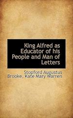 King Alfred as Educator of His People and Man of Letters
