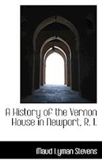 A History of the Vernon House in Newport, R. I. af Maud Lyman Stevens