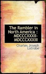 The Rambler in North America : MDCCCXXXII-MDCCCXXXIII