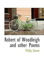 Robert of Woodleigh and Other Poems af Philip Stoner