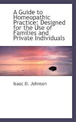 A Guide to Homeopathic Practice af Isaac D. Johnson