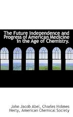 The Future Independence and Progress of American Medicine in the Age of Chemistry.