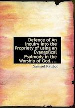 Defence of an Inquiry Into the Propriety of Using an Evangelical Psalmody in the Worship of God....