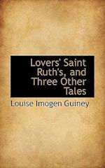 Lovers' Saint Ruth's, and Three Other Tales af Louise Imogen Guiney
