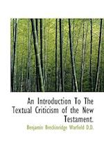 An Introduction to the Textual Criticism of the New Testament. af Benjamin Breckinridge Warfield