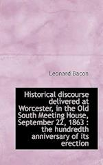 Historical Discourse Delivered at Worcester, in the Old South Meeting House, September 22, 1863