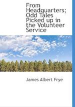 From Headquarters; Odd Tales Picked Up in the Volunteer Service af James Albert Frye