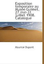 Exposition Temporaire Au Mus E Guimet. 27 Mai-31 Juillet 1908. Catalogue af Maurice Dupont