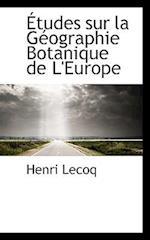 Etudes Sur La G Ographie Botanique de L'Europe af Henri Lecoq