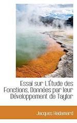 Essai Sur L'Etude Des Fonctions, Donnees Par Leur Developpement de Taylor af Jacques Hadamard