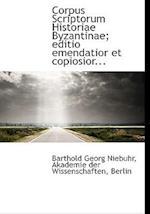 Corpus Scriptorum Historiae Byzantinae; Editio Emendatior Et Copiosior...