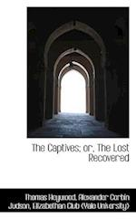 The Captives; Or, the Lost Recovered