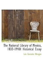 The National Library of Mexico, 1833-1910l Historical Essay af Luis Gonzalez Obregon