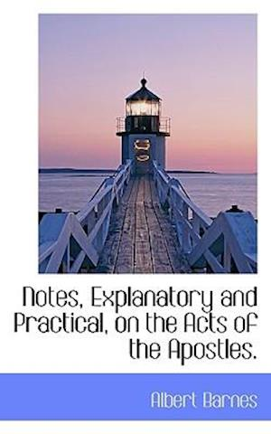 Notes, Explanatory and Practical, on the Acts of the Apostles.
