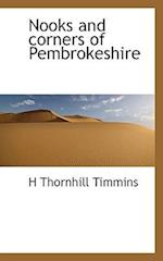 Nooks and Corners of Pembrokeshire af H. Thornhill Timmins