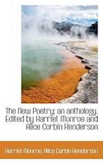 The New Poetry; An Anthology. Edited by Harriet Monroe and Alice Corbin Henderson af Harriet Monroe, Alice Corbin Henderson