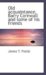 Old Acquaintance. Barry Cornwall and Some of His Friends af James T. Fields