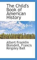 The Child's Book of American History af Albert Franklin Blaisdell, Francis Kingsley Ball